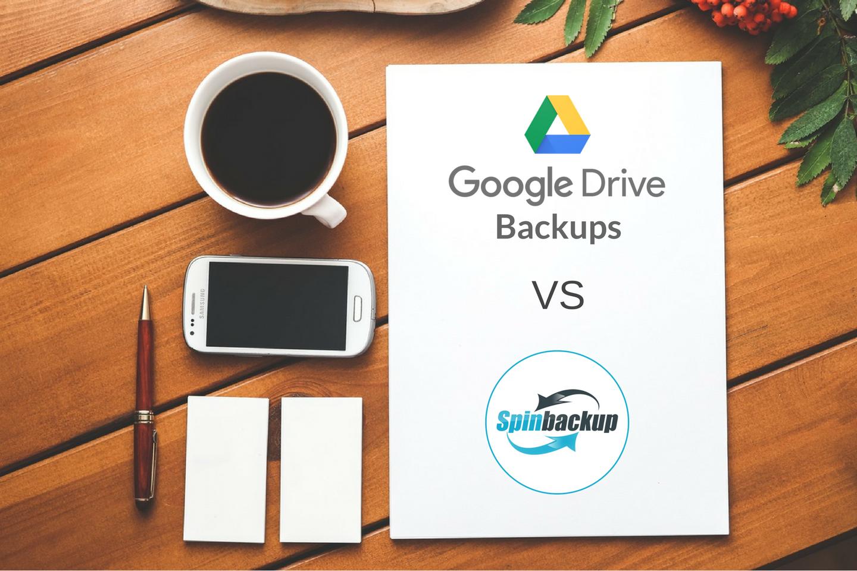 Google Drive Backups VS Spinbackup
