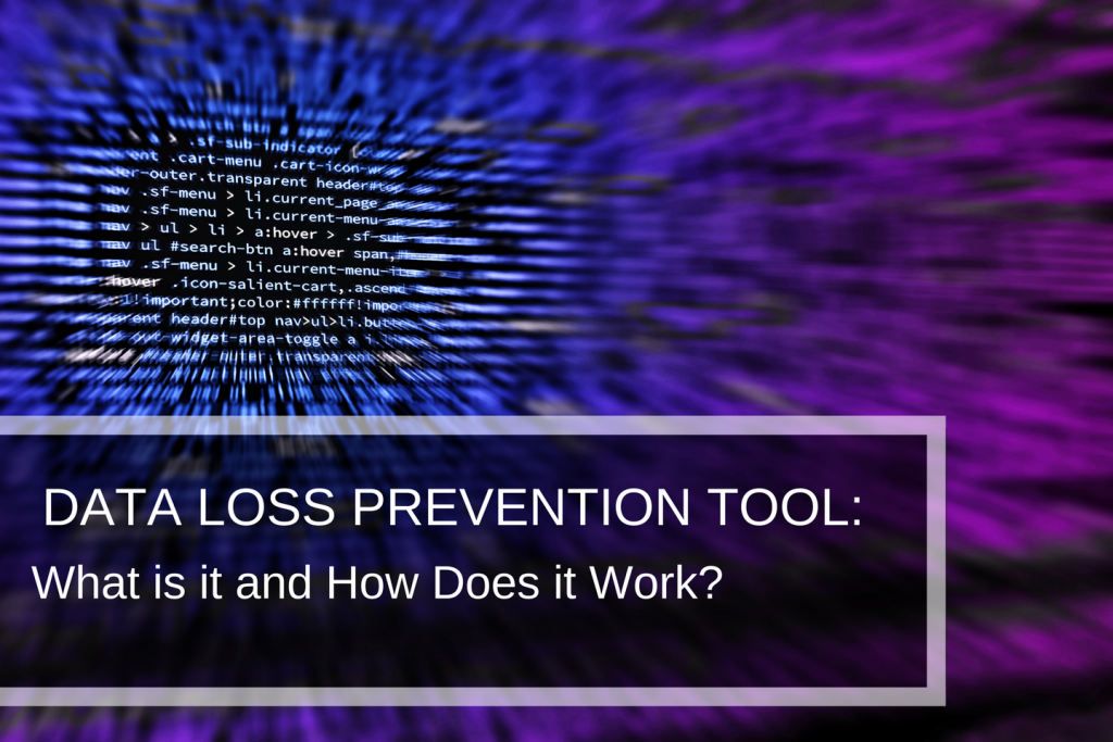 Data Loss Prevention Tool- What is It And How Does It Work