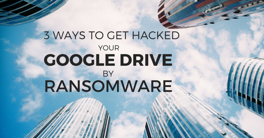 3 ways hack google drive by ransomware