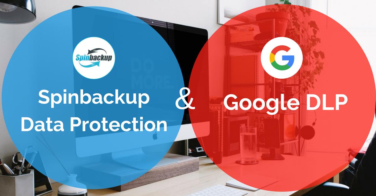 Google DLP & Spinbackup Data Protection