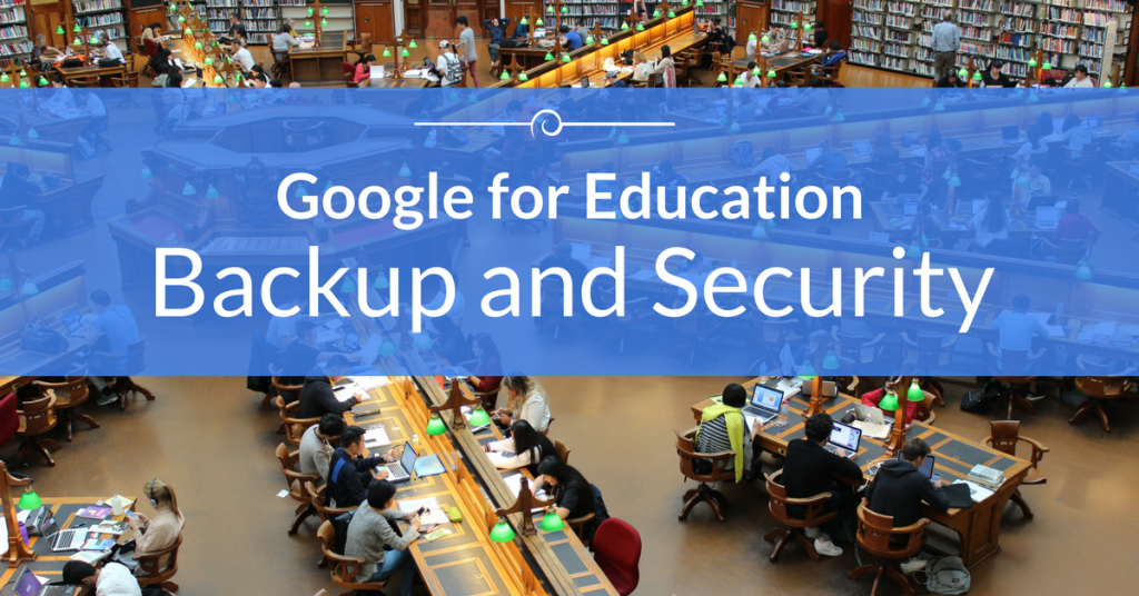 Google Apps for Education (GAFE) Backup and Security