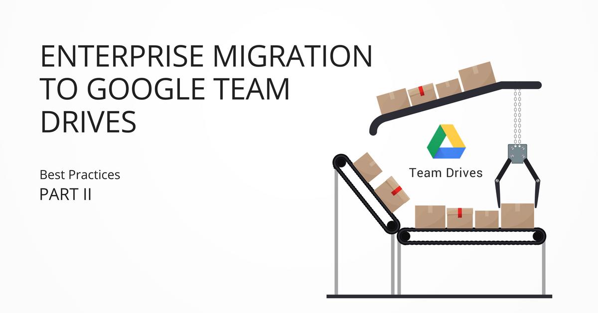 Enterprise Migration to Google Team Drives - Part II