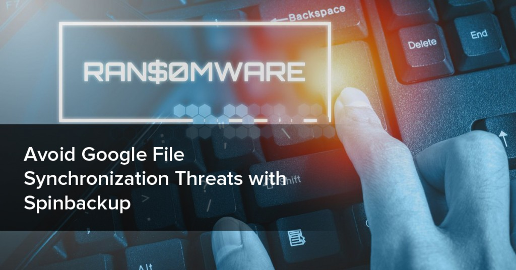 avoid google file sync threats with spinbackup