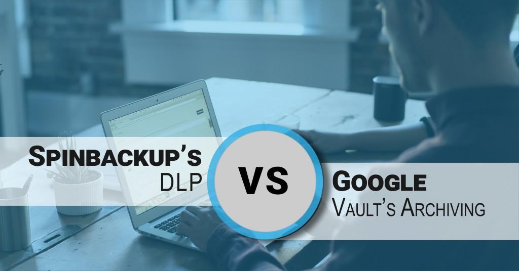 spinbackup dlp vs google vault archiving
