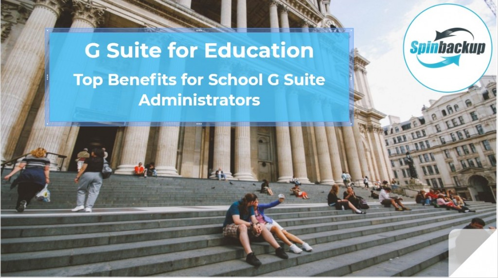 G Suite for Education. Top Benefits for G Suite Administrators
