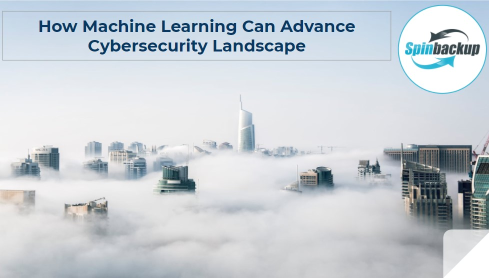 How Machine Learning Can Advance Cybersecurity Landscape