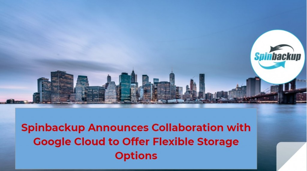 Spinbackup Announces Collaboration with Google Cloud to Offer Flexible Storage Options
