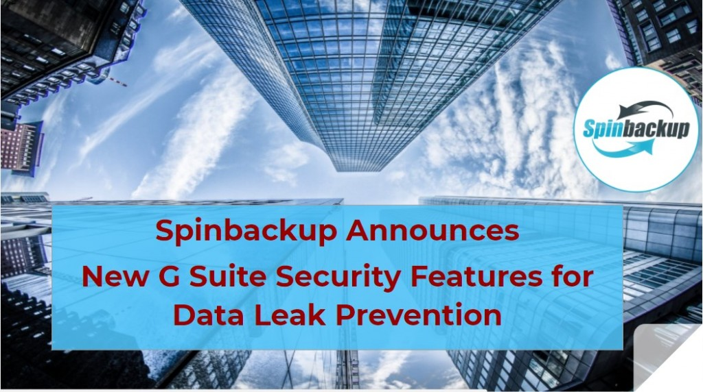 Spinbackup Announces New G Suite Security Features for Data Leak Prevention