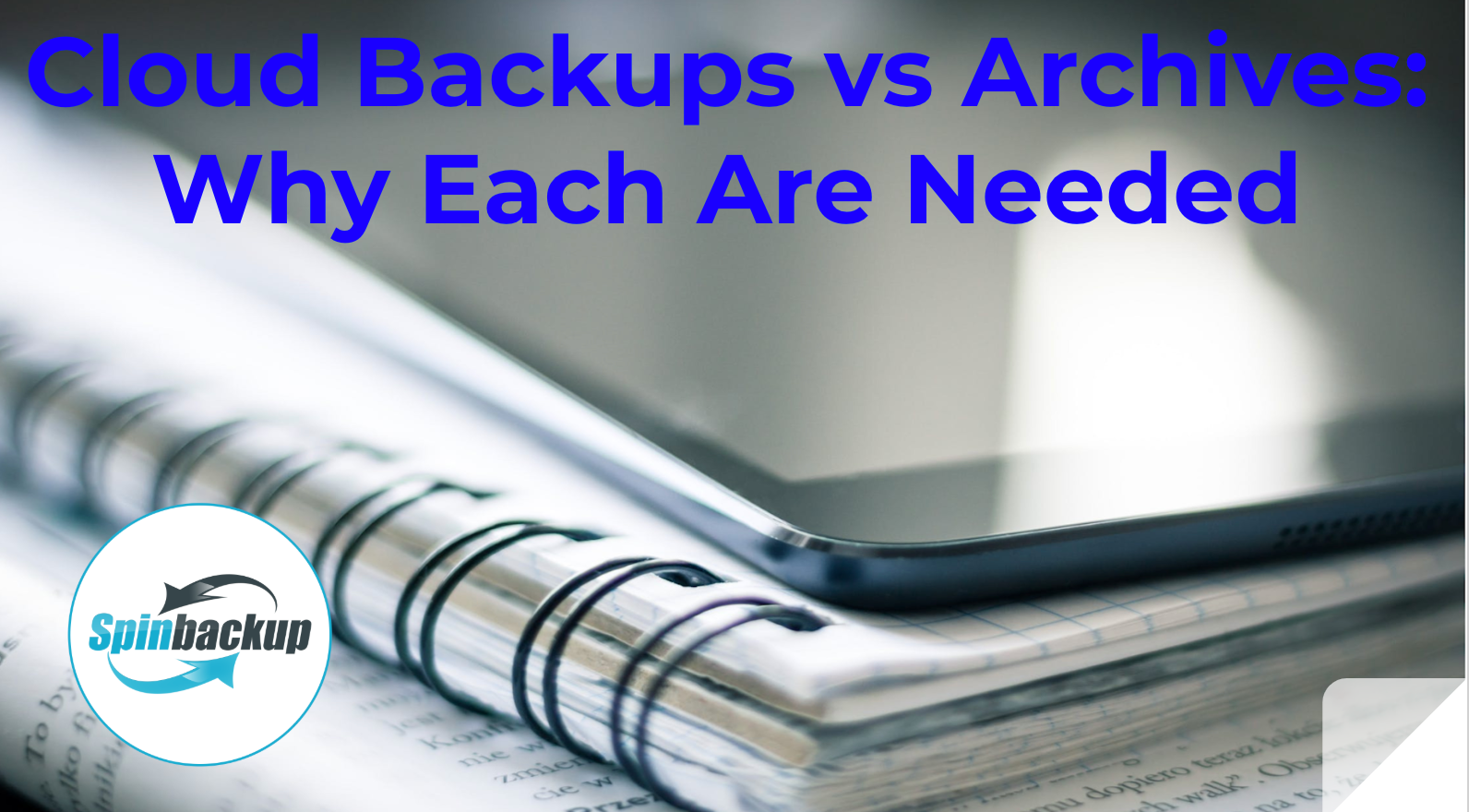 Cloud Backups vs Archives: Why Each Are Needed