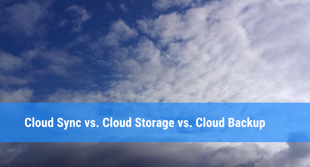 The difference between Cloud Storage, Cloud Sync and BAckup