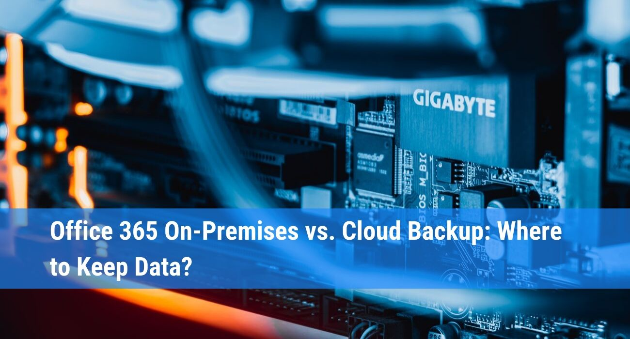 What to choose: On-Premises or Cloud Backup