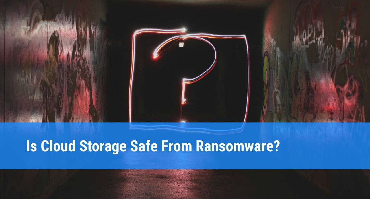 Is cloud storage safe from Ransomware?