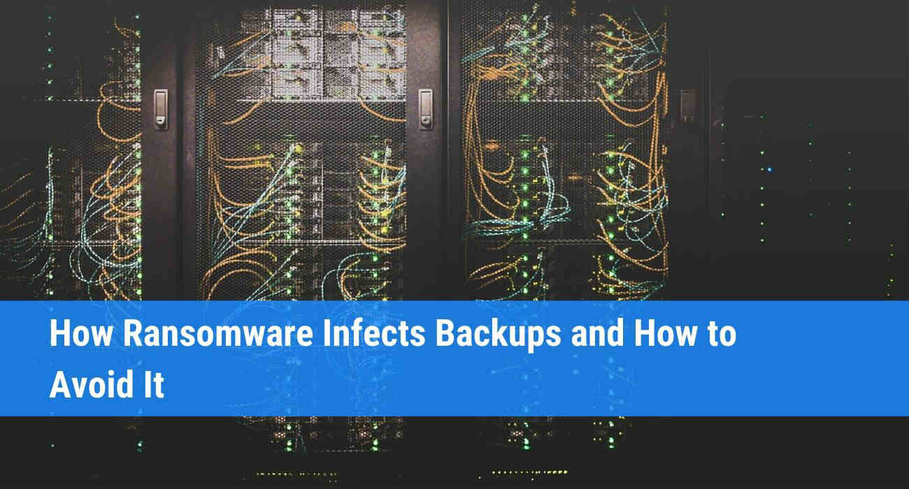 How Ransomware Infects Backups and How to Avoid It