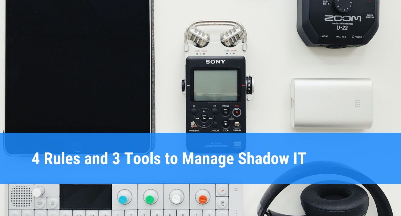 4 Rules and 3 Tools to Control Shadow IT