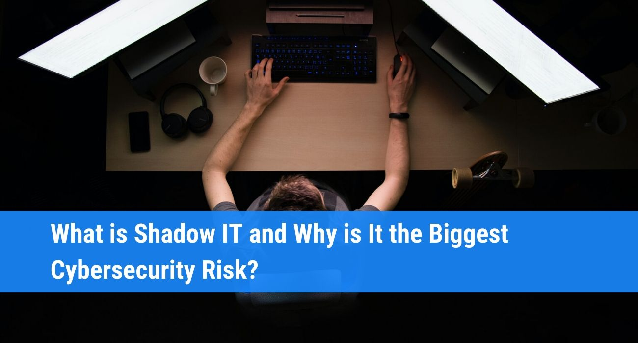 Shadow IT: Definition, Risks, Solution